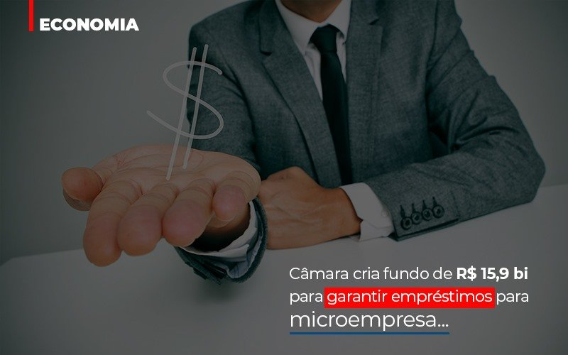 Camara Cria Fundo De Rs 15 9 Bi Para Garantir Emprestimos Para Microempresa Notícias E Artigos Contábeis Notícias E Artigos Contábeis No Rio De Janeiro   Rm Assessoria -